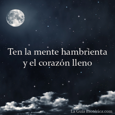 Ten La Mente Hambrienta Y El Corazon Lleno Frases Sabiduria