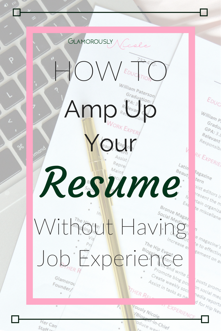 Resume Job Experience How To Amp Up Your Resume With No Work Experience  Student Resume