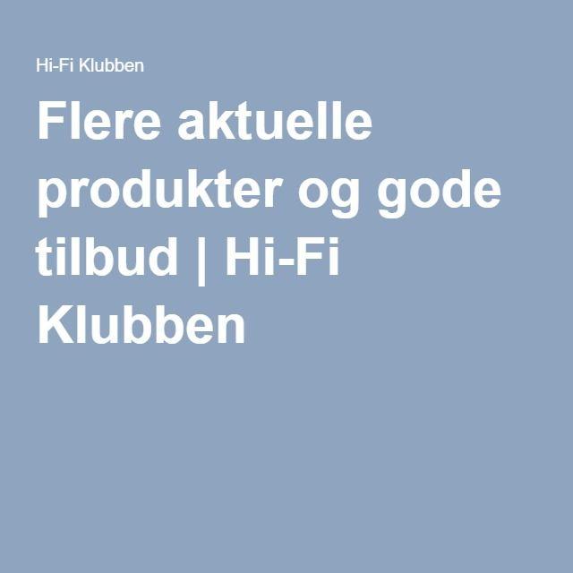 Flere aktuelle produkter og gode tilbud | Hi-Fi Klubben