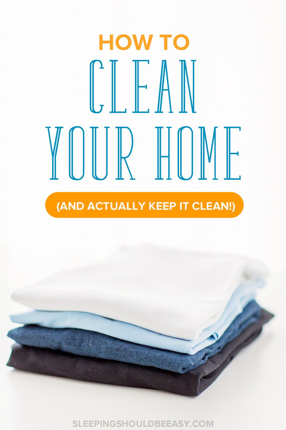 Tired Of Cleaning Your Home Only For It To Get Messy Again Learn How Clean And Actually Keep With These Practical Tips