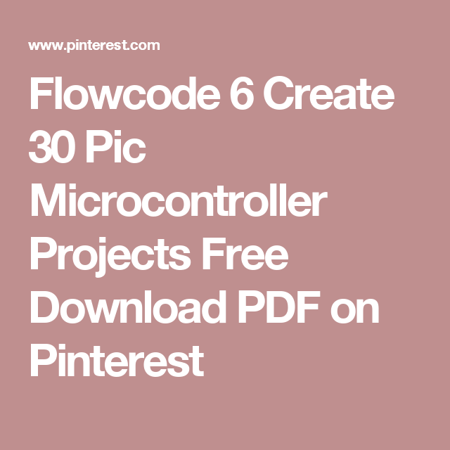 flowcode 6 create 30 pic microcontroller projects free download pdfflowcode 6 create 30 pic microcontroller projects free download pdf on pinterest pic microcontroller, arduino