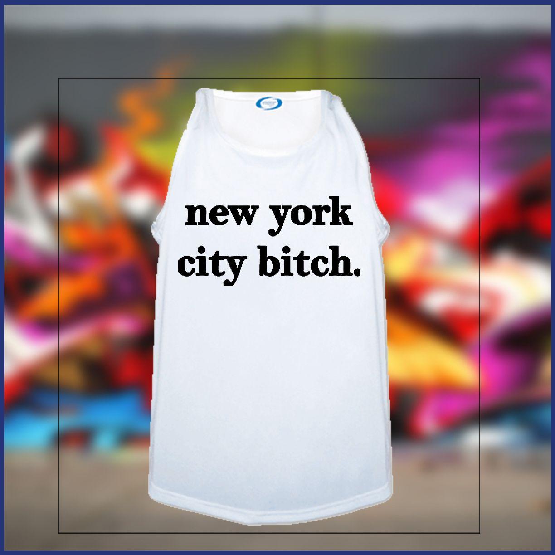 The Sickest Shirts — New York City Bitch