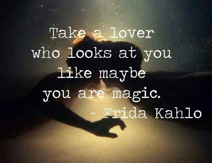 #Reflection, #Soul Searching, #Happiness take a lover who looks at you like maybe you are magic.