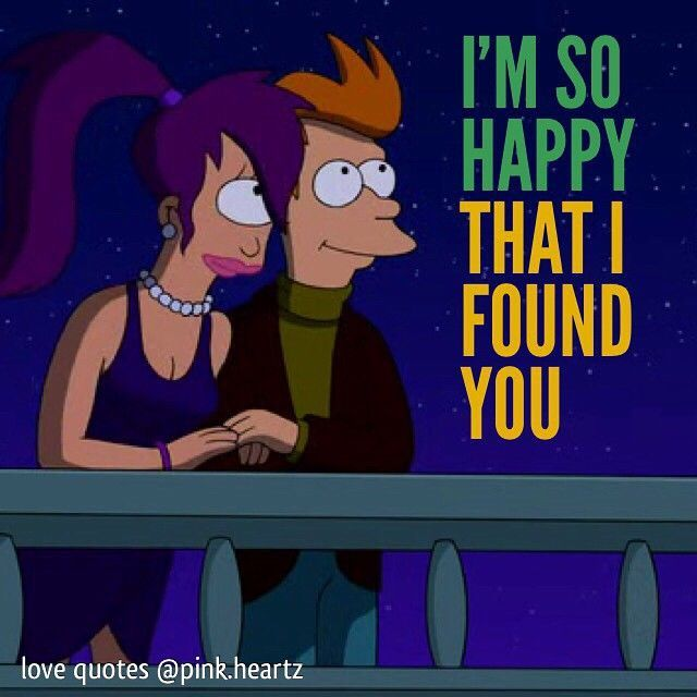 Im So Happy I Found You Love Love Quotes Quotes Quote Cartoons In Custom Futurama Valentines Day Quote