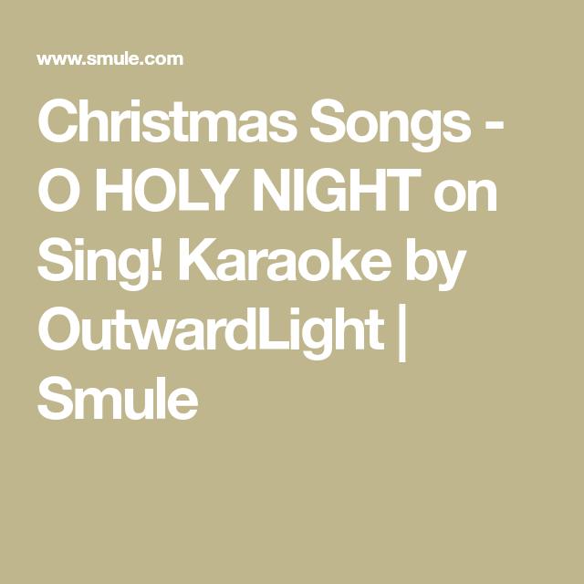 Christmas Songs - O HOLY NIGHT on Sing! Karaoke by OutwardLight   Smule   O holy night, Holy ...
