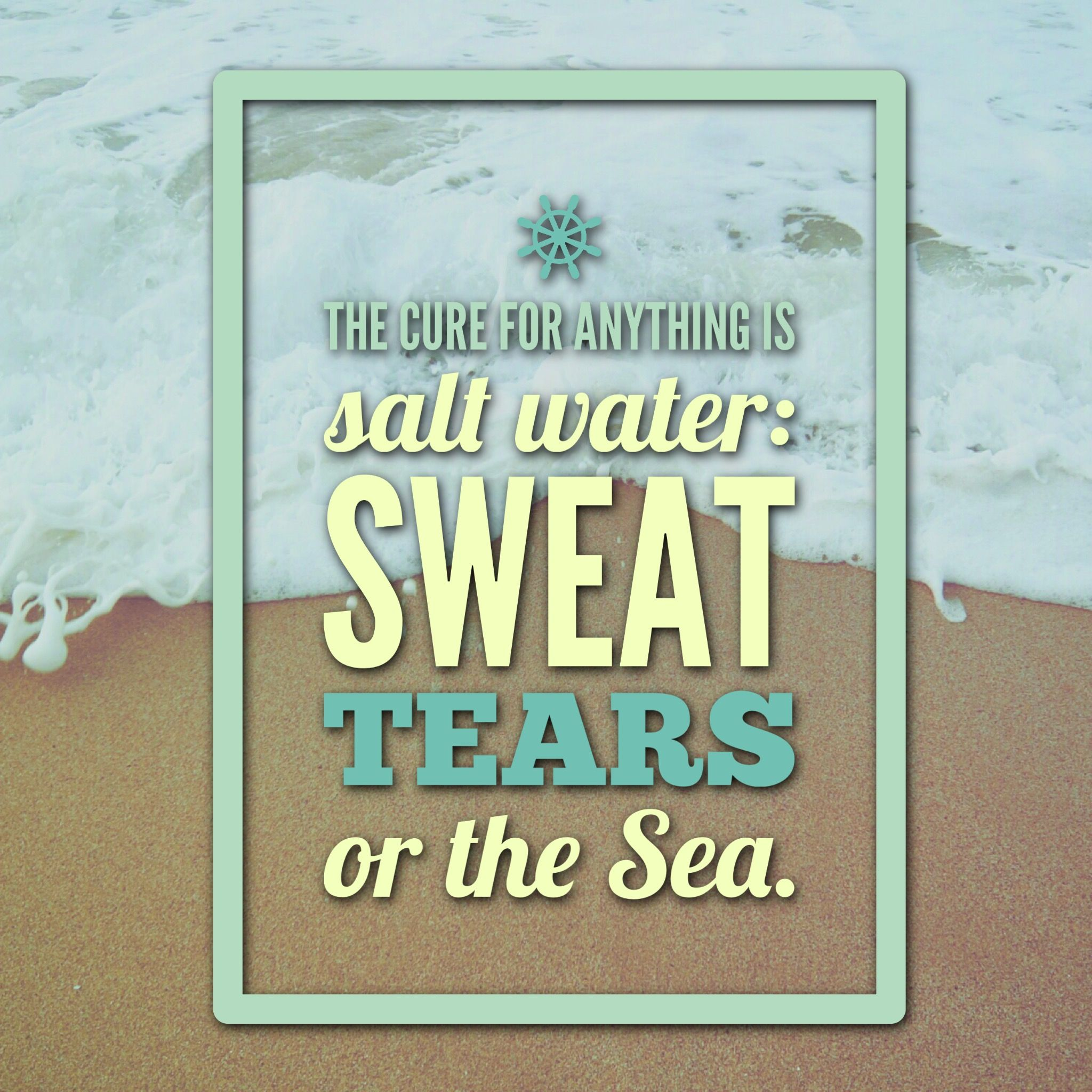 The Cure For Anything Is Salt Water Sweat Tears Or The Sun Words