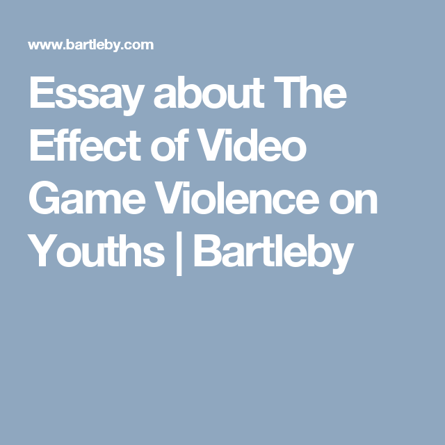 essay about the effect of video game violence on youths bartleby   essay the first stating that these games increase violence by teaching the players how to be violent then rewarding them in game for violent