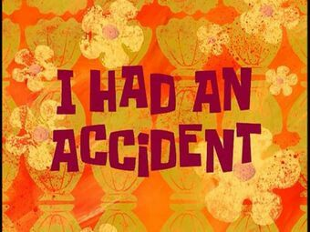 Spongebob Squarepants I Had An Accident Spongebob Spongebob Time Cards Spongebob Squarepants