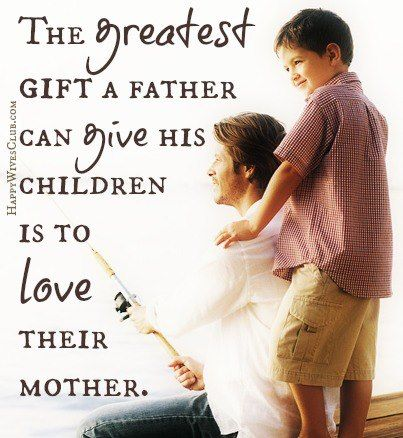 The Greatest Gift From Father To Child Food For Thought Stunning Inspirational Quotes About Loving Children