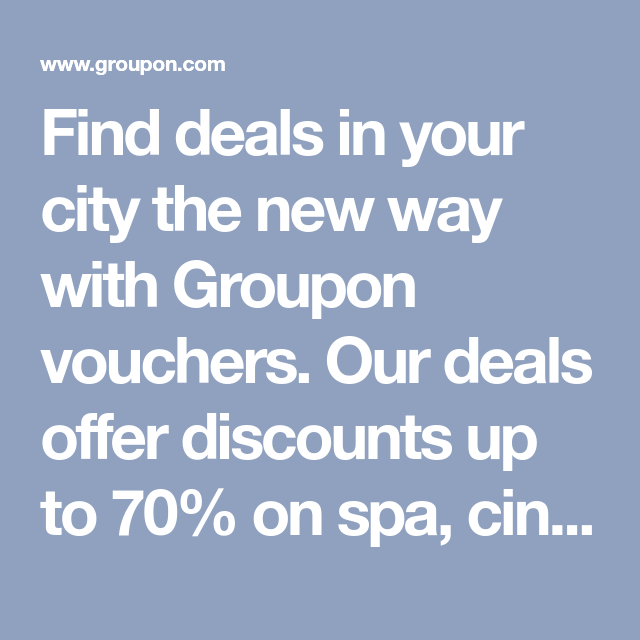 Find deals in your city the new way with Groupon vouchers  Our deals