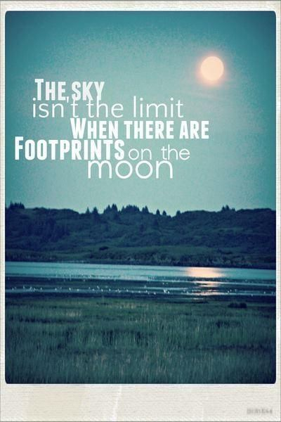 The Sky Isnt The Limit When There Are Footprints On The Moon Cute