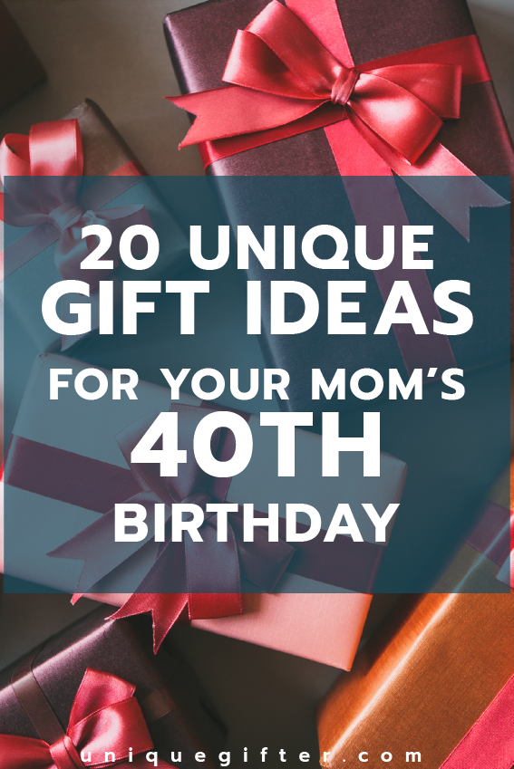 Gift Ideas For Your Moms 40th Birthday