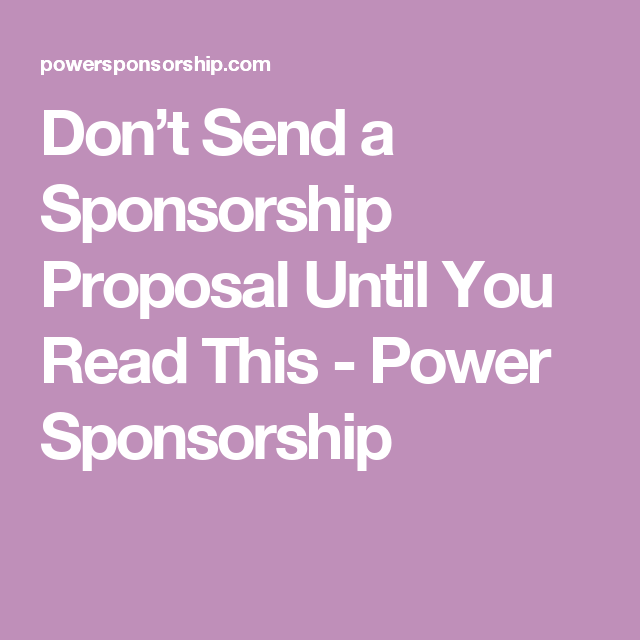 Dont Send A Sponsorship Proposal Until You Read This Power