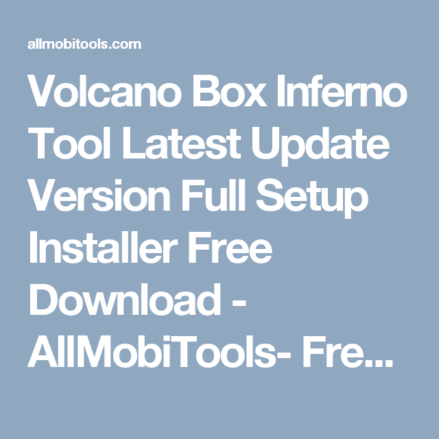 Volcano Box Inferno Tool Latest Update Version Full Setup Installer Free Download - AllMobiTools- Free Download Mobile Phone Tools And Firmware