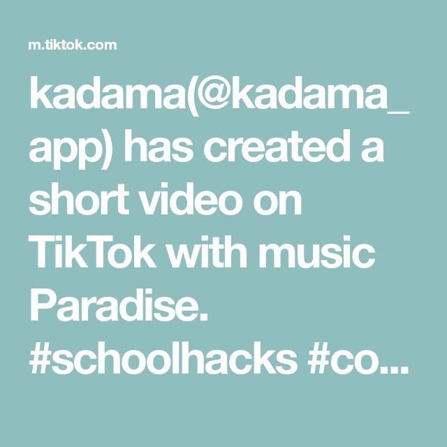 Kadama Kadama App Has Created A Short Video On Tiktok With Music Paradise Schoolhacks Collegehacks Lifehack School Hacks High School Hacks Online School