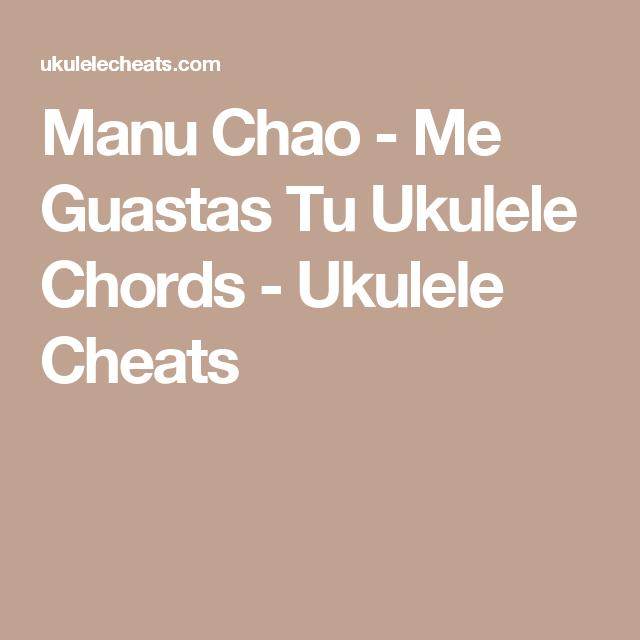 Manu Chao Me Guastas Tu Ukulele Chords Ukulele Cheats Ukulele