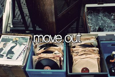 bucket list- move out.