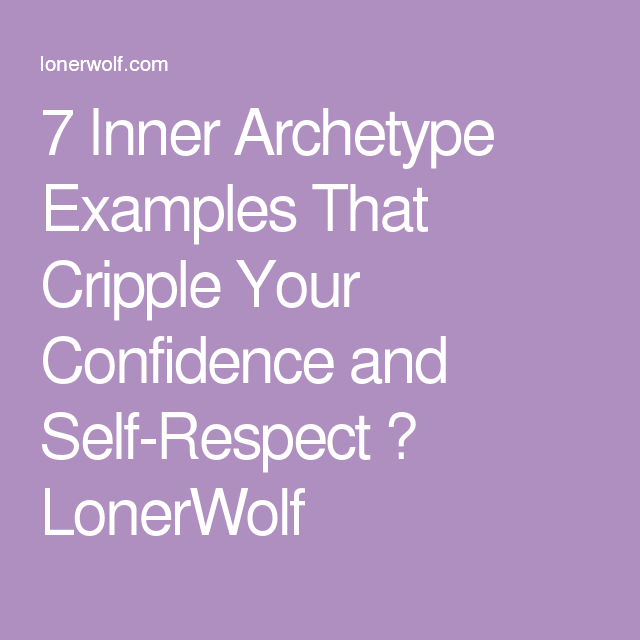 7 Inner Archetype Examples That Cripple Your Confidence And Self