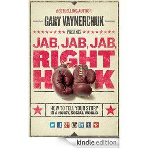 Amazon.com: Jab, Jab, Jab, Right Hook: How to Tell Your Story in a Noisy Social World eBook: Gary Vaynerchuk: Kindle Store