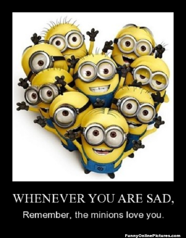 Remember the Minions love you!! <3   - www.FunnyOnlinePictures.com -