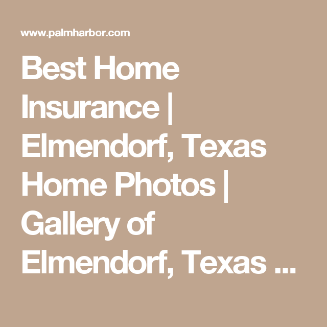 Best Home Insurance Elmendorf Texas Home Photos Gallery Of Elmendorf Texas Homes With Images Home Insurance Quotes Home Insurance Homeowners Insurance