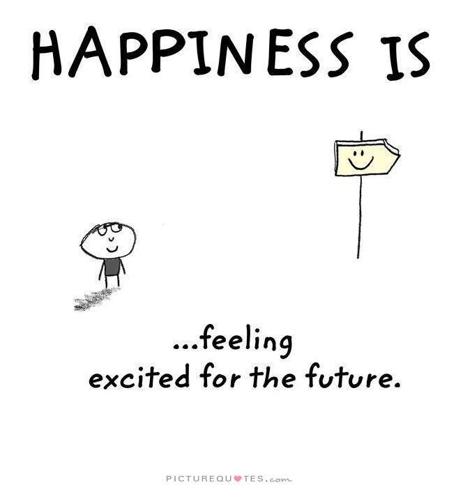 Image of: Happiness Is Feeling Excited About The Future Picture Quotes Pinterest Happiness Is Feeling Excited About The Future Picture Quotes