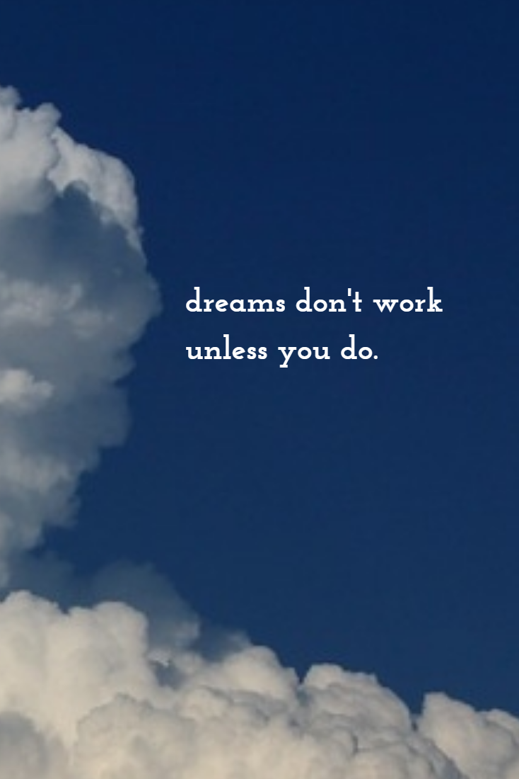 dreams don t work unless you do work dream clouds quote