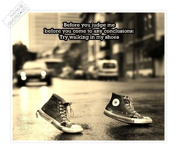 Quotes About Shoes And Friendship: Try Walking In My Shoes Quote