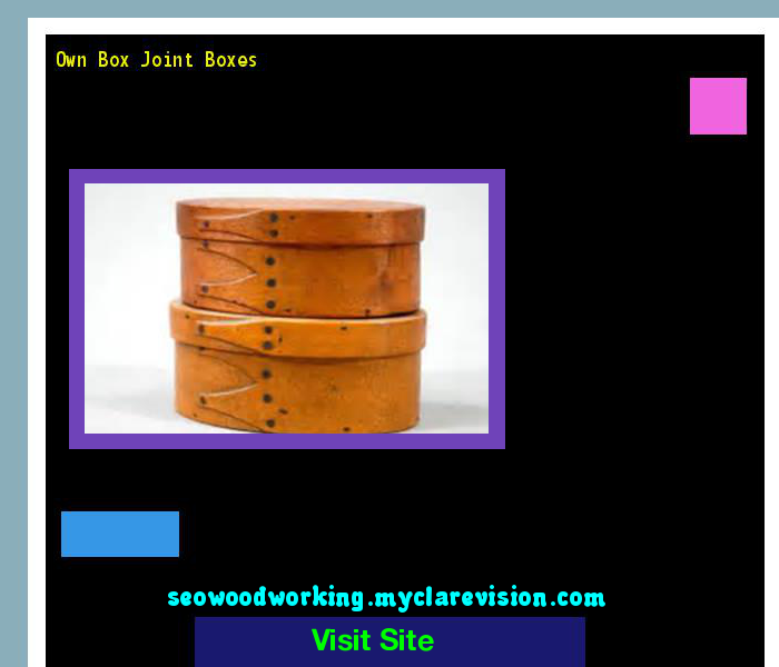 Own Box Joint Boxes 182311 - Woodworking Plans and Projects!