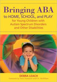 Bringing ABA to Home, School, and Play for Young Children with Autism Spectrum Disorders and Other Disabilities by Debra Leach | 9781598572407 | Paperback | Barnes & Noble