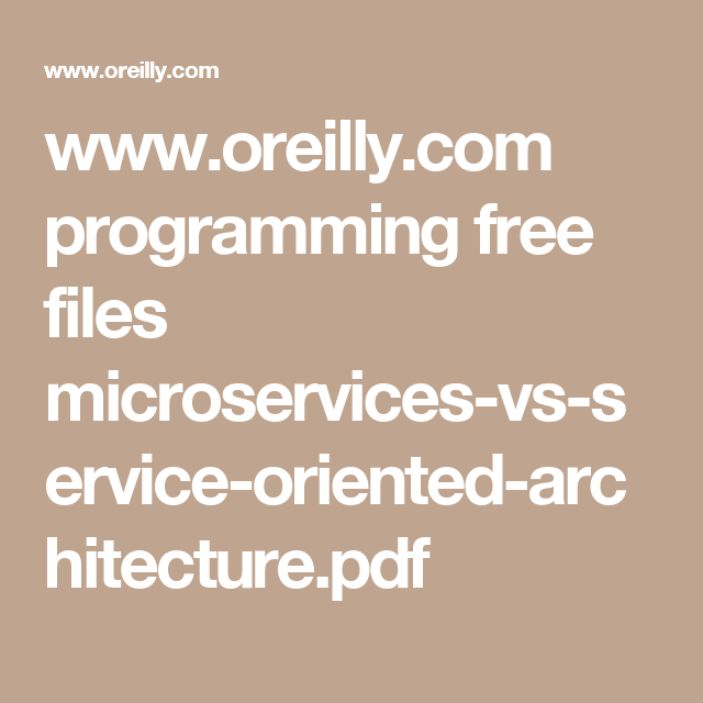 Www Oreilly Com Programming Free Files Microservices Vs Service Oriented Architecture Pdf Software Development Development File Free