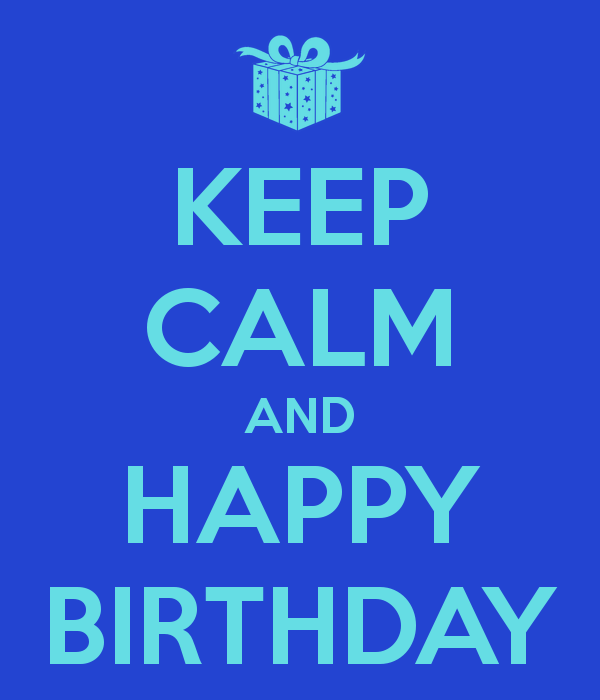 Keep Calm And Happy Birthday Keep Calm Slogans Pinterest Happy