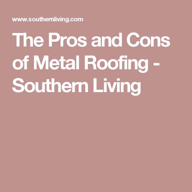 The Pros and Cons of Metal Roofing - Southern Living