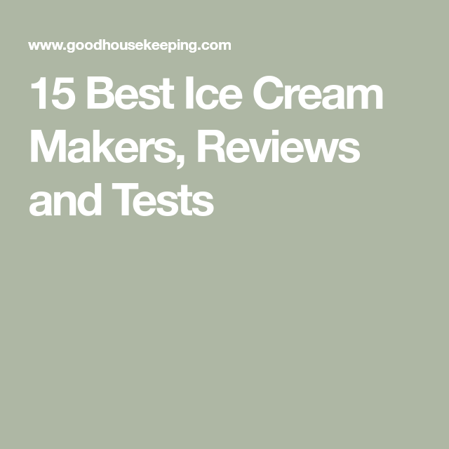 15 Best Ice Cream Makers, Reviews and Tests #icecreammaker