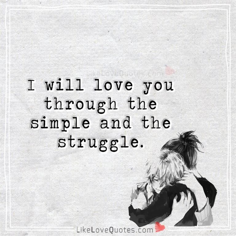 I Will Love You Through The Simple And The Struggle Love Quotes Perfect Love Quotes Love My Husband Quotes