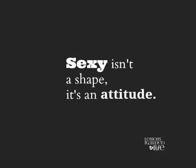 Sexy is an attitude!