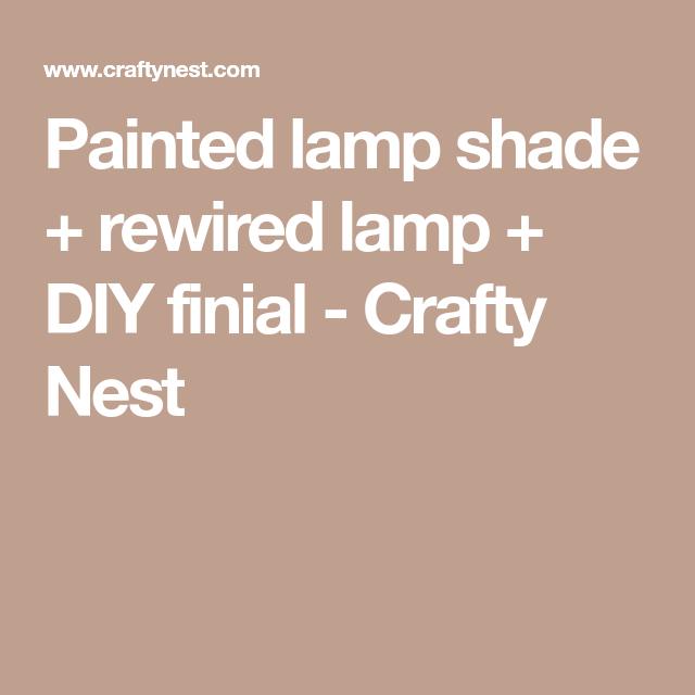 painted lamp shade rewired lamp diy finial crafty nest diy rh pinterest com
