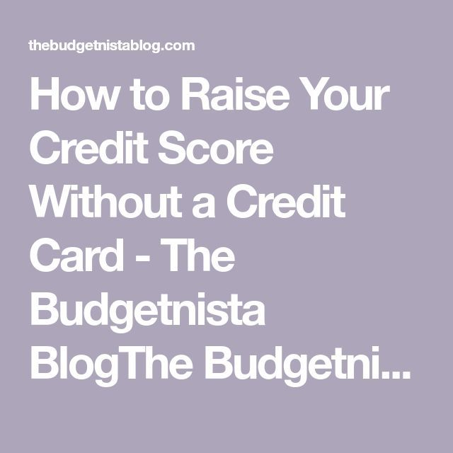 How To Raise Your Credit Score Without A Credit Card The