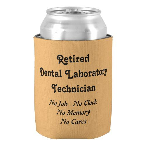 Retired Dental Laboratory Technician Can Cooler Party Koozies - office assistant job description