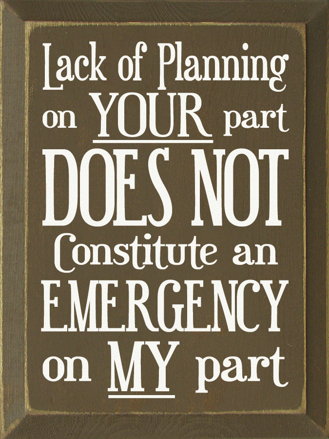 Wood Sign Lack Of Planning On Your Part Does Not Constitute An Funny Wood Signs Sign Quotes Funny Quotes