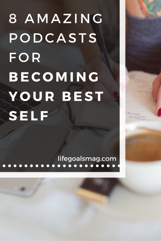 8 Amazing Podcasts For Becoming Your Best Self