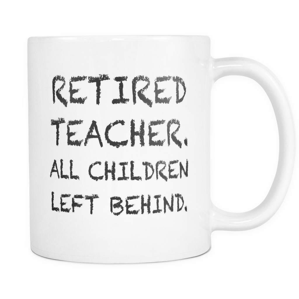Retired Teacher All Children Left Behind Black Mug
