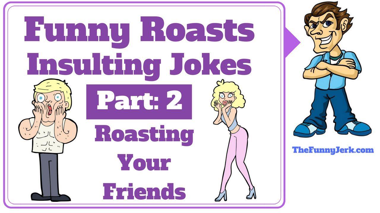 Funny Roasting Insulting Jokes Part 2 Roast Insult Jokes For Friends Funny Roasts Roast Jokes Jokes