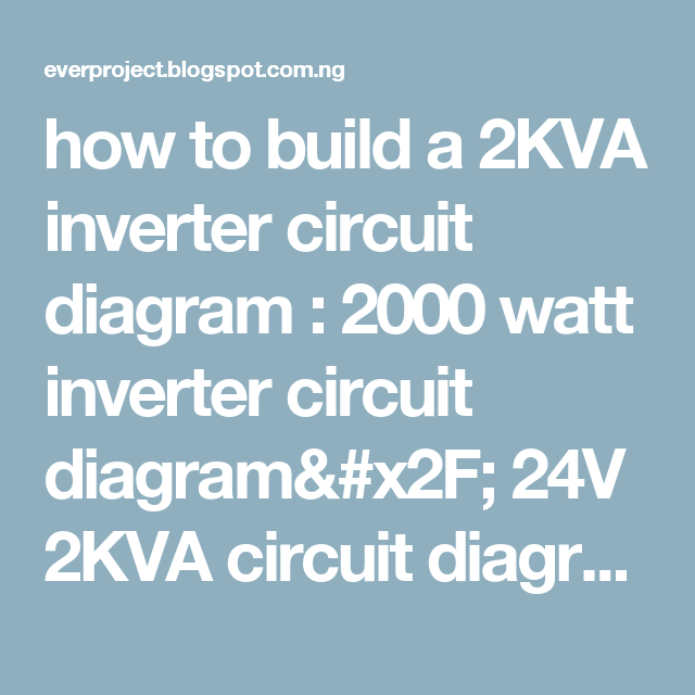 how to build a 2KVA inverter circuit diagram : 2000 watt ...  W Inverter Wiring Diagram on
