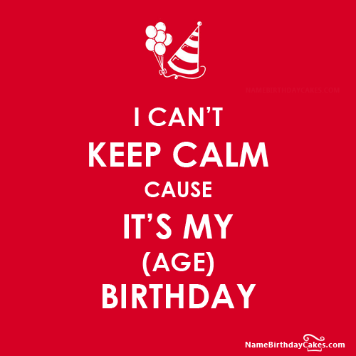 I CANT KEEP CALM Birthday Wishes With Name