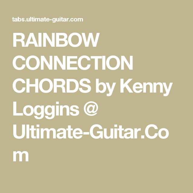 Rainbow Connection Chords By Kenny Loggins Ultimate Guitar