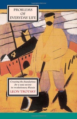Problems of Everyday Life: Creating the Foundations for a New Society in Revolutionary Russia by Leon Trotsky http://www.amazon.com/dp/0873488547/ref=cm_sw_r_pi_dp_3T3Wvb04GAZQZ