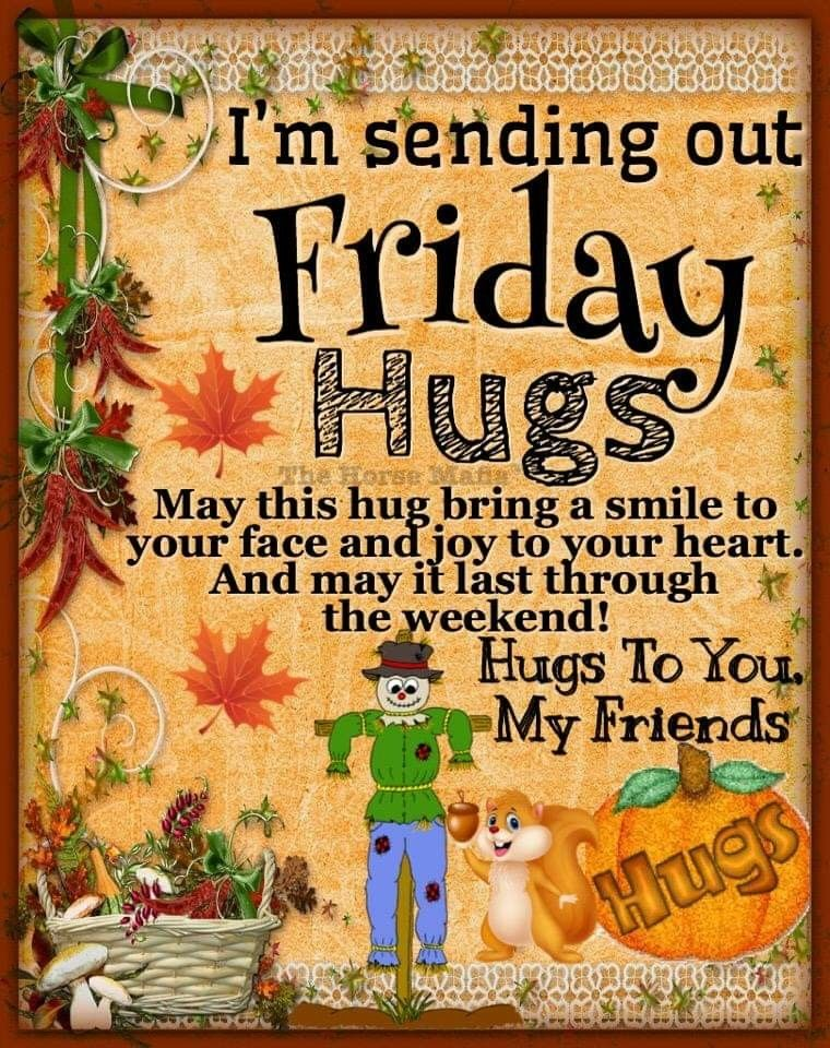 Friday Hugs To All My Family And Friends Have A Very Blessed Day And Safe Weekend Happy Day Quotes Good Morning Friday Good Day Quotes