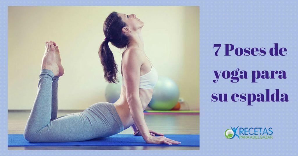 7 Poses De Yoga Para Mejorar La Flexibilidad De Tu Espalda Fitness Tips For Women Yoga Nutrition Exercise