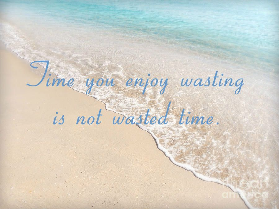 Time You Enjoy Wasting Is Not Wasted Time Enjoyment Time Wasting Words Of Wisdom